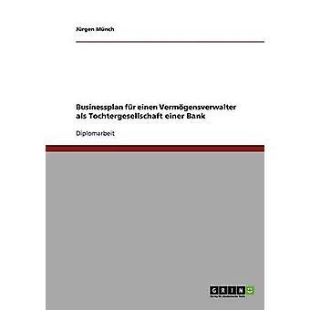 Businessplan fr einen Vermgensverwalter als Tochtergesellschaft einer Bank by Mnch & Jrgen