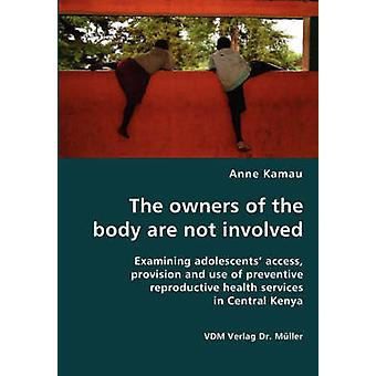 The owners of the body are not involved Examining adolescents access provision and use of preventive reproductive health services in Central Kenya by Kamau & Anne