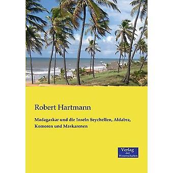 Madagaskar Und Die Inseln Seychellen Aldabra Komoren Und Maskarenen by Hartmann & Robert