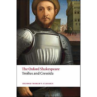 The Troilus and Cressida - The Oxford Shakespeare by William Shakespea