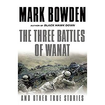 The Three Battles of Wanat - And Other True Stories by Mark Bowden - 9