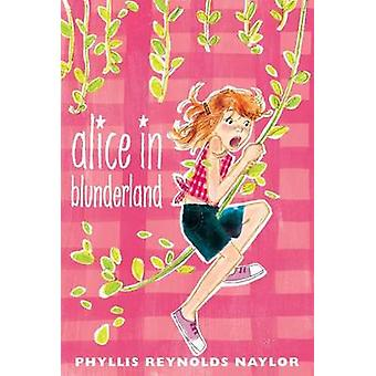 Alice in Blunderland by Phyllis Reynolds Naylor - 9781442446434 Book