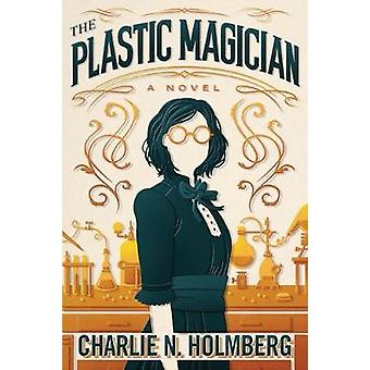 The Plastic Magician by Charlie N. Holmberg - 9781542047913 Book