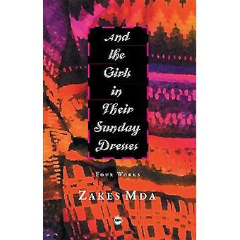 And the Girls in Their Sunday Dresses - Four Works by Zakes Mda - 9781