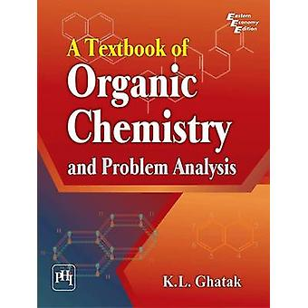 A Textbook of Organic Chemistry and Problem Analysis by K. L. Ghatak