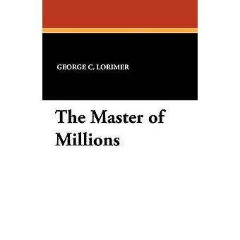 The Master of Millions av Lorimer & George C.