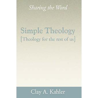 Simple Theology Theology for the Masses by Kahler & Clay A.