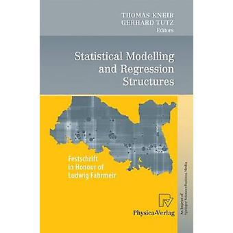 Statistical Modelling and Regression Structures  Festschrift in Honour of Ludwig Fahrmeir by Kneib & Thomas