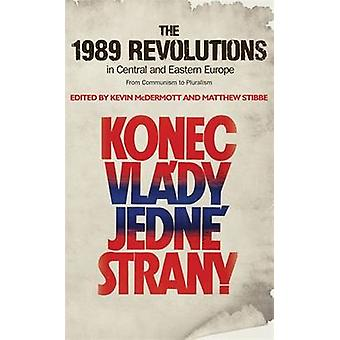 The 1989 Revolutions in Central and Eastern Europe by Kevin McDermott & Matthew Stibbe