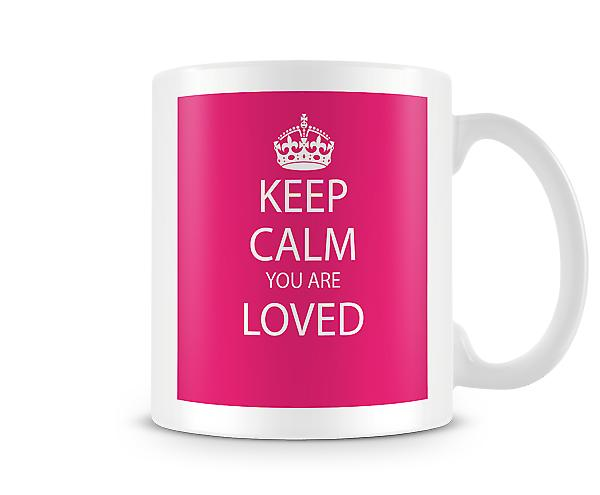 Keep Calm You Are Loved Printed Mug