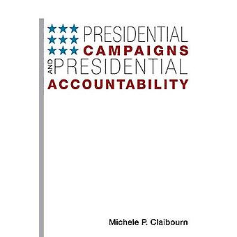 Presidential Campaigns and Presidential Accountability by Michele P.
