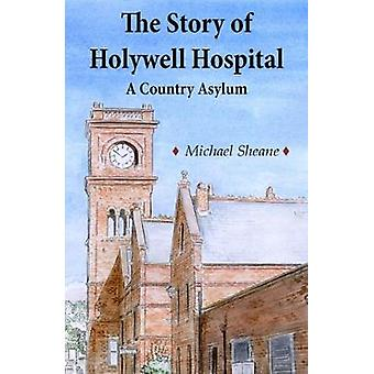 The Story of Holywell Hospital by Michael Sheane - 9780722348567 Book