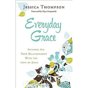 Everyday Grace - Infusing All Your Relationships with the Love of Jesu