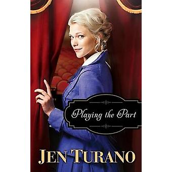 Playing the Part by Jen Turano - 9780764212772 Book