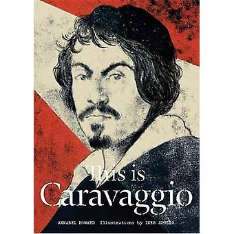 This is Caravaggio by Annabel Howard - Iker Spozio - 9781780677002 Bo