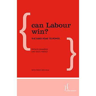 Can Labour Win? - The Hard Road to Power by Patrick Diamond - Giles Ra