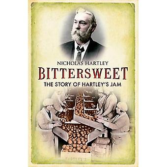 Bittersweet - The Story of Hartley's Jam by Nicholas Hartley - 9781848