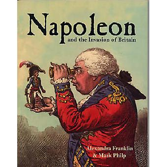 Napoleon and the Invasion of Britain by Alexandra Franklin - Mark Phi