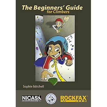 The Beginners' Guide for Climbers by Sophie Mitchell - Sophie Mitchel
