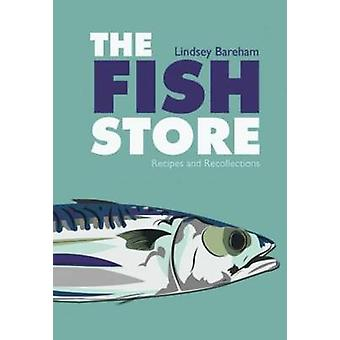 The Fish Store - Recipes and Recollections by Lindsey Bareham - 978190