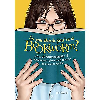 So You Think You're a Bookworm? - Over 20 Hilarious Profiles of the Li