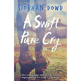 A Swift Pure Cry by Siobhan Dowd - 9781909531185 Book