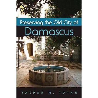Bevare den gamle bydel i Damaskus af Faedah M. Totah - 978081563349