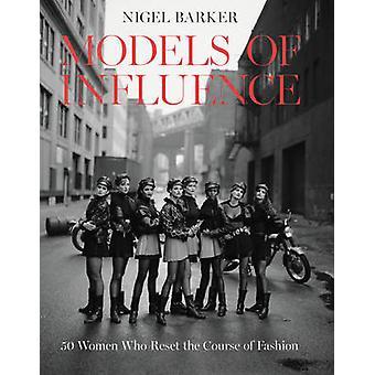 Modelos de influência - 50 mulheres que redefinir o curso da moda por Nige