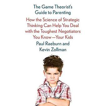 The Game Theorist's Guide to Parenting by Paul Raeburn - Kevin Zollma