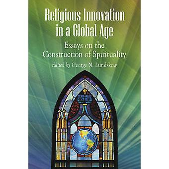 Religious Innovation in a Global Age - Essays on the Construction of S