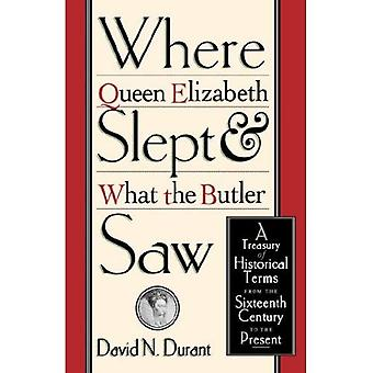 Where Queen Elizabeth Slept and What the Butler Saw: A Treasury of Historical Terms from the Sixteenth Century...