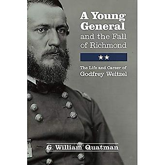 Young General and the Fall of Richmond: The Life and Career of Godfrey Weitzel
