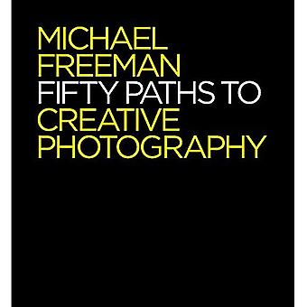 Fifty Paths to Creative Photography - The Photographer's Eye