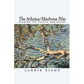 The Arbutus/Madrone Files : Reading the Pacific Northwest