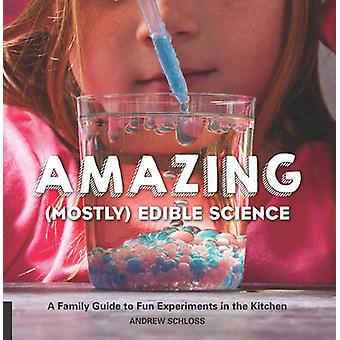Amazing Mostly Edible Science Cookbook by Andrew Schloss