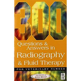 300 Questions and Answers In Radiography and Fluid Therapy for Veterinary Nurses (Veterinary Nursing)