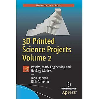 3D-Druck Wissenschaftsprojekte, Band 2: Physik, Mathematik, Technik und Geologie Modelle