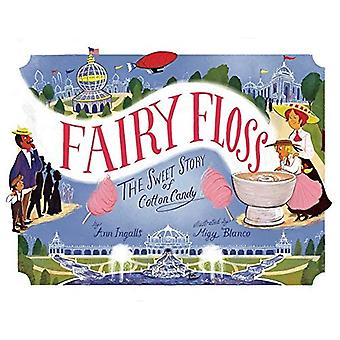 Fairy Floss: The Sweet Story of Cotton Candy