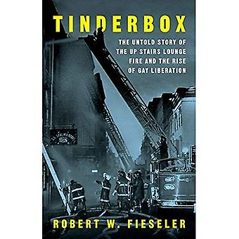 Tinderbox: The Untold Story� of the Up Stairs Lounge Fire and the Rise of Gay Liberation