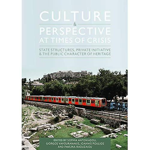 Culture and Perspective at Times of Crisis  State Structures, Private Initiative and the Public Character of Heritage
