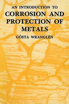 Introduction to Corrosion and Prougeection of Metals by Wranglen & Gosta