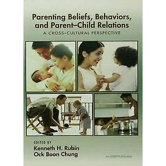 Parenting Beliefs Behaviors and ParentChild Relations A CrossCultural Perspective by Trepanier & Simon