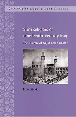 Shii Scholars of NineteenthCentury Iraq The Ulama of Najaf and Karbala by Litvak & Meir