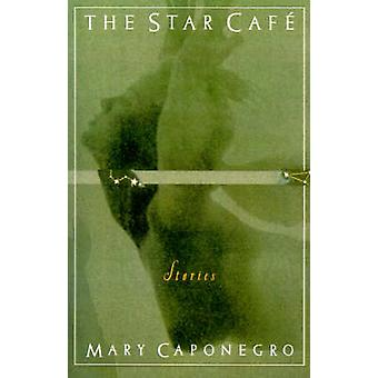 The Star Cafe by Caponegro & Mary