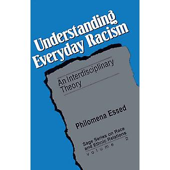 Understanding Everyday Racism An Interdisciplinary Theory by Essed & Philomena