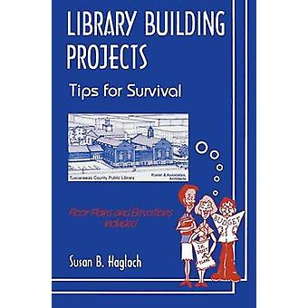 Library Building Projects Tips for Survival by Hagloch & Susan