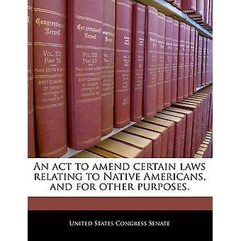 An act to amend certain laws relating to Native Americans and for other purposes. by United States Congress Senate