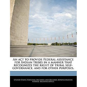 An act to provide Federal assistance for Indian tribes in a manner that recognizes the right of tribal selfgovernance and for other purposes. by United States National Archives and Reco