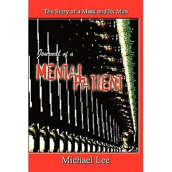 Journal of a Mental Patient  The Story of a Mind and Its Man by Lee & Michael