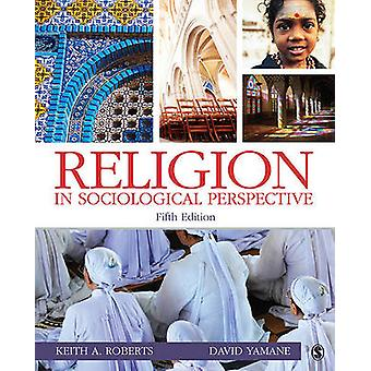 Religion in Sociological Perspective by Roberts & Keith A.